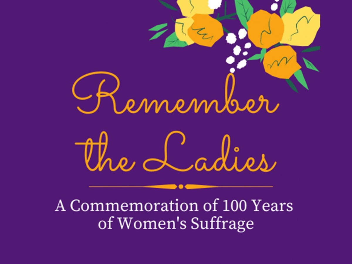 Remember the Ladies: A Commemoration of 100 Years of Women's Suffrage